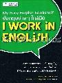 My Easy English Bookshelf อังกฤษง่ายๆ ใกล้มือ : I Work in English